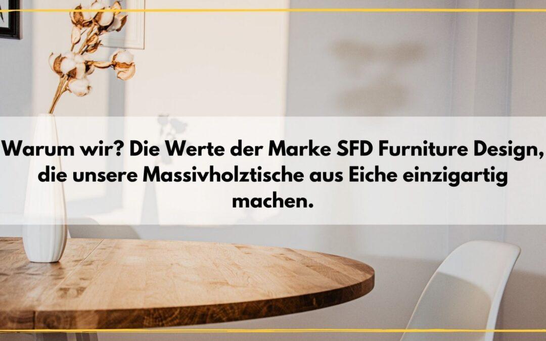 Warum wir? Die Werte der Marke SFD Furniture Design, die unsere Massivholztische aus Eiche einzigartig machen.