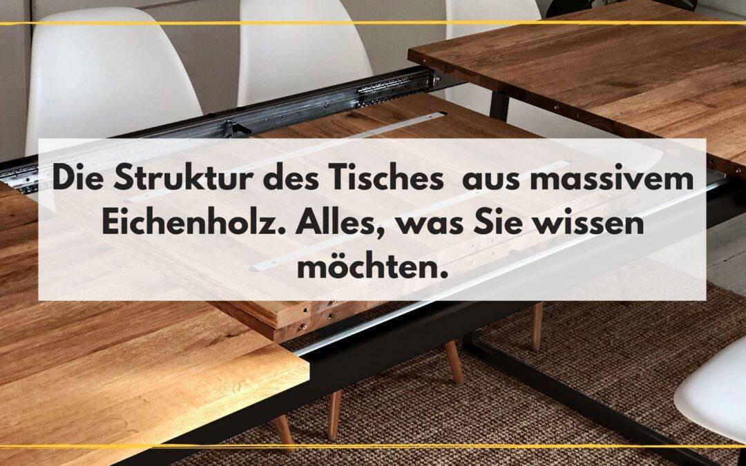 Die Struktur des Tisches  aus massivem Eichenholz. Alles, was Sie wissen möchten.