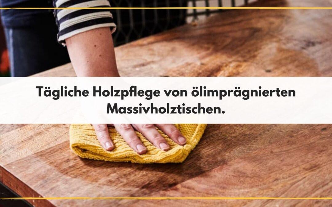 Tägliche Holzpflege von ölimprägnierten Massivholztischen.