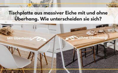Tischplatte aus massiver Eiche mit und ohne Überhang. Wie unterscheiden sie sich?