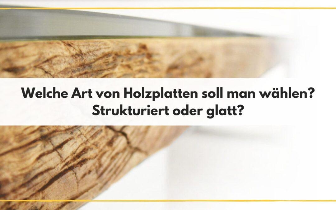 Welche Art von Holzplatten soll man wählen? Strukturiert oder glatt?